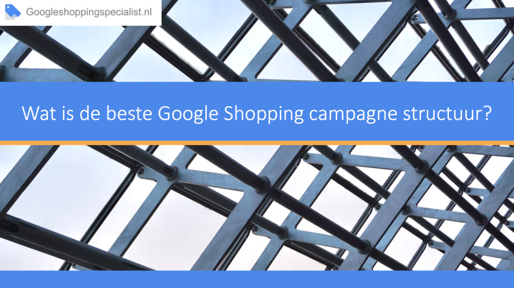Wat is de beste Google Shopping campagne structuur? e-book - GoogleShoppingSpecialist